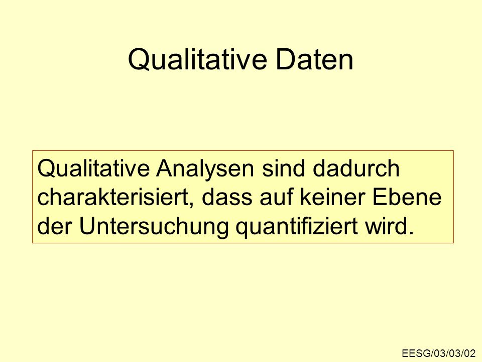 Qualitative Daten Qualitative Analysen sind dadurch