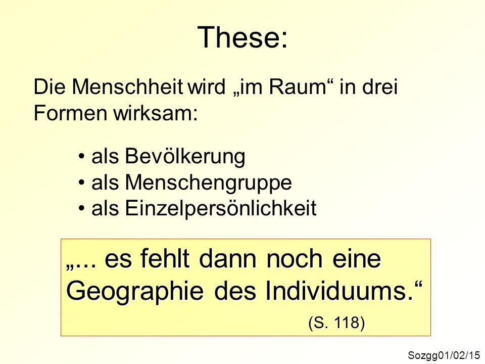 """These: """"... es fehlt dann noch eine Geographie des Individuums."""