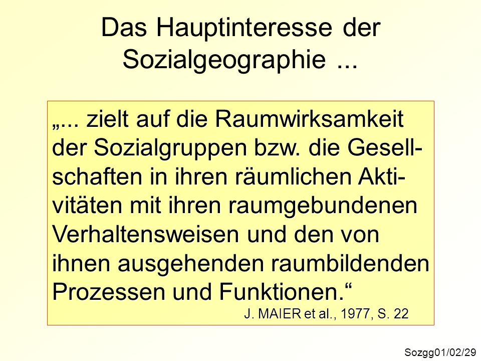 Das Hauptinteresse der Sozialgeographie ...