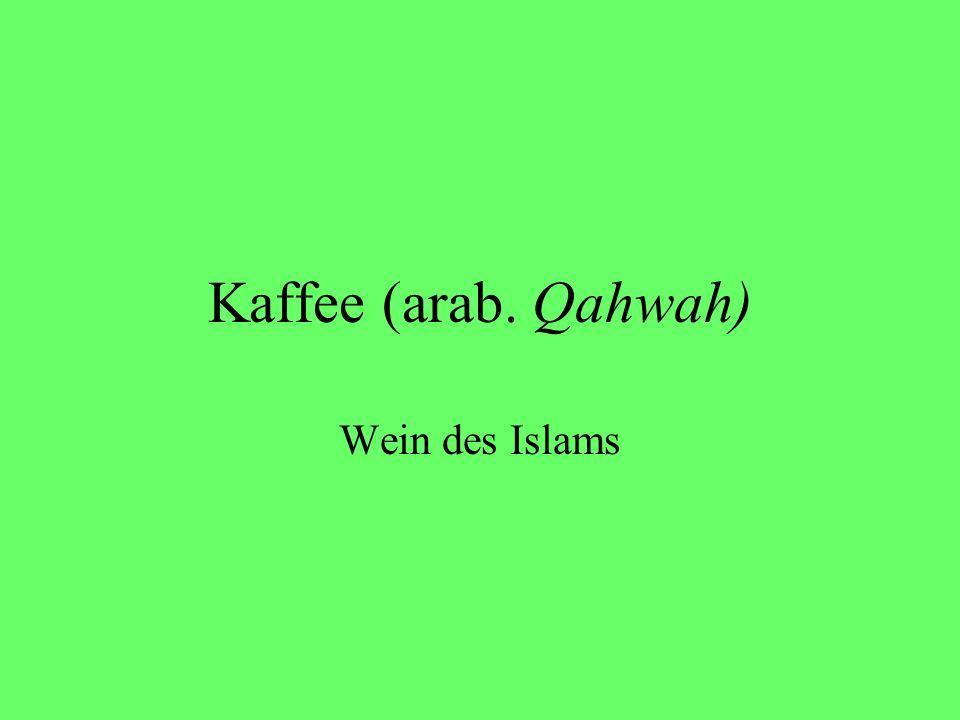 Kaffee (arab. Qahwah) Wein des Islams