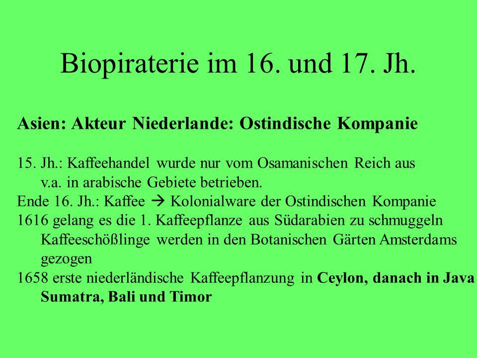 Biopiraterie im 16. und 17. Jh.Asien: Akteur Niederlande: Ostindische Kompanie. 15. Jh.: Kaffeehandel wurde nur vom Osamanischen Reich aus.