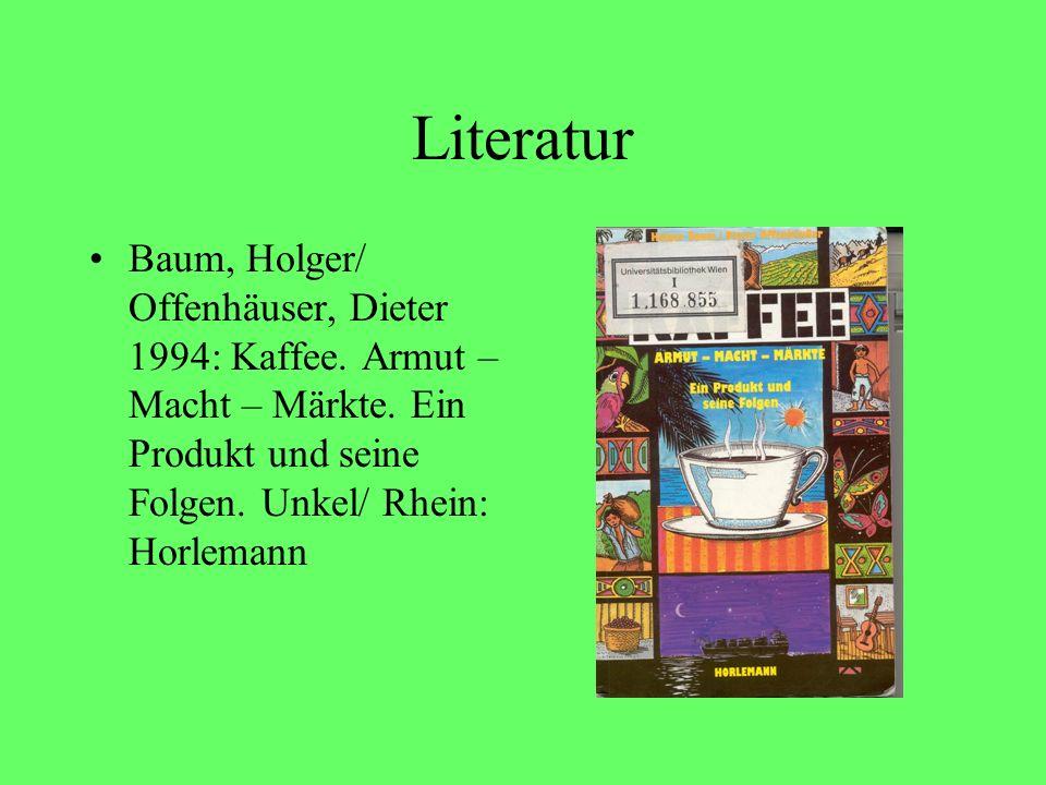 Literatur Baum, Holger/ Offenhäuser, Dieter 1994: Kaffee.