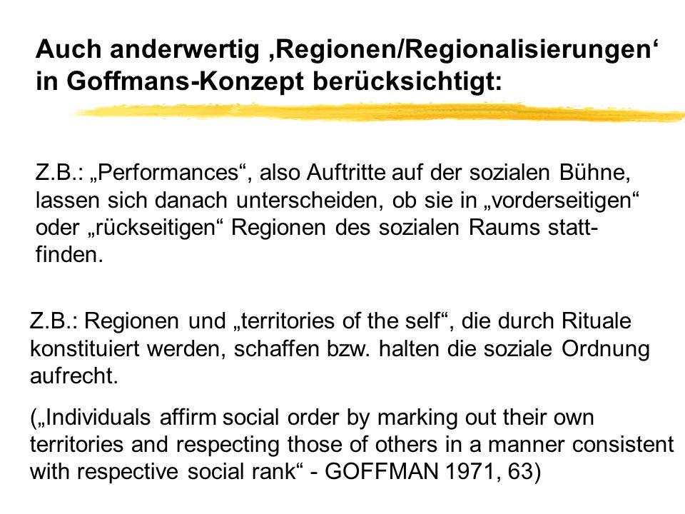 Auch anderwertig 'Regionen/Regionalisierungen' in Goffmans-Konzept berücksichtigt: