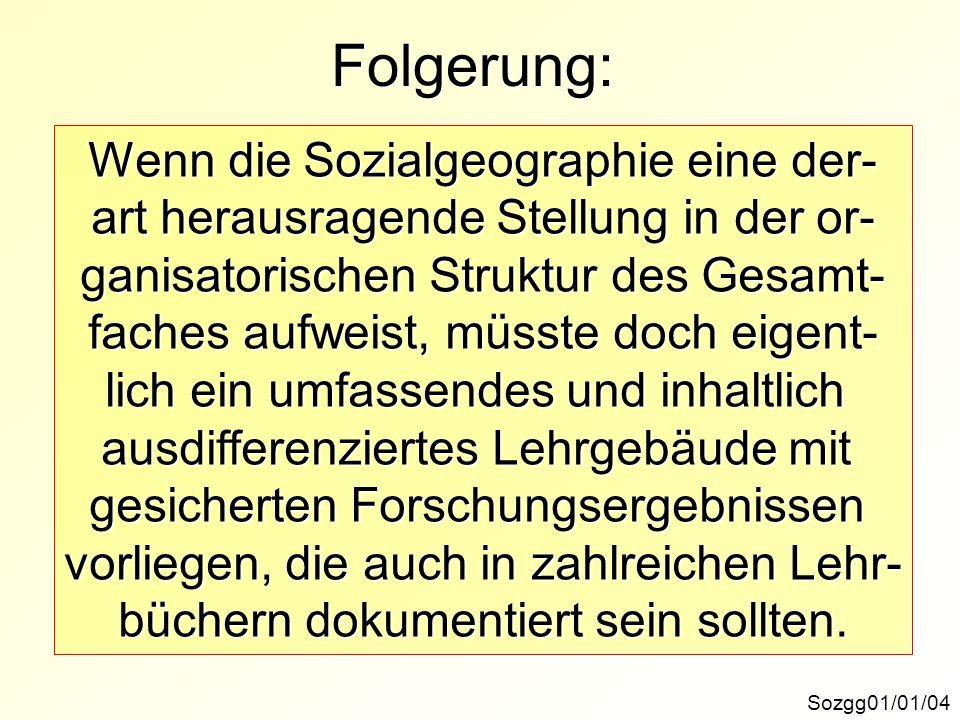 Folgerung: Wenn die Sozialgeographie eine der-