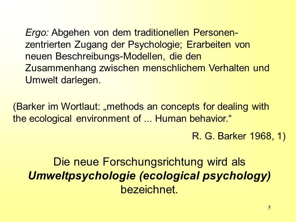 Ergo: Abgehen von dem traditionellen Personen-zentrierten Zugang der Psychologie; Erarbeiten von neuen Beschreibungs-Modellen, die den Zusammenhang zwischen menschlichem Verhalten und Umwelt darlegen.