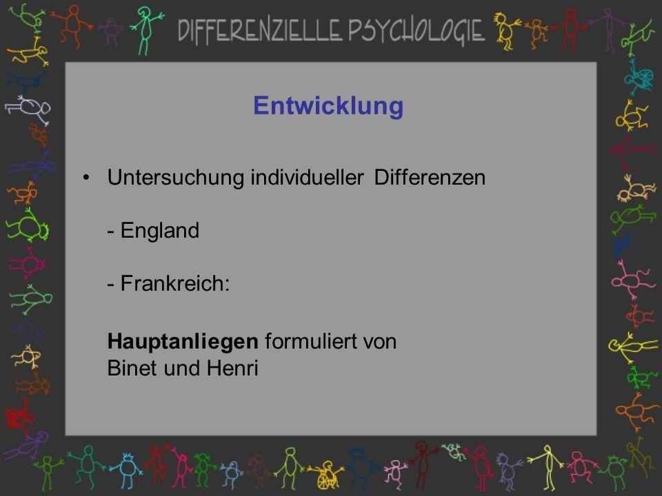 Entwicklung Untersuchung individueller Differenzen - England - Frankreich: Hauptanliegen formuliert von Binet und Henri.