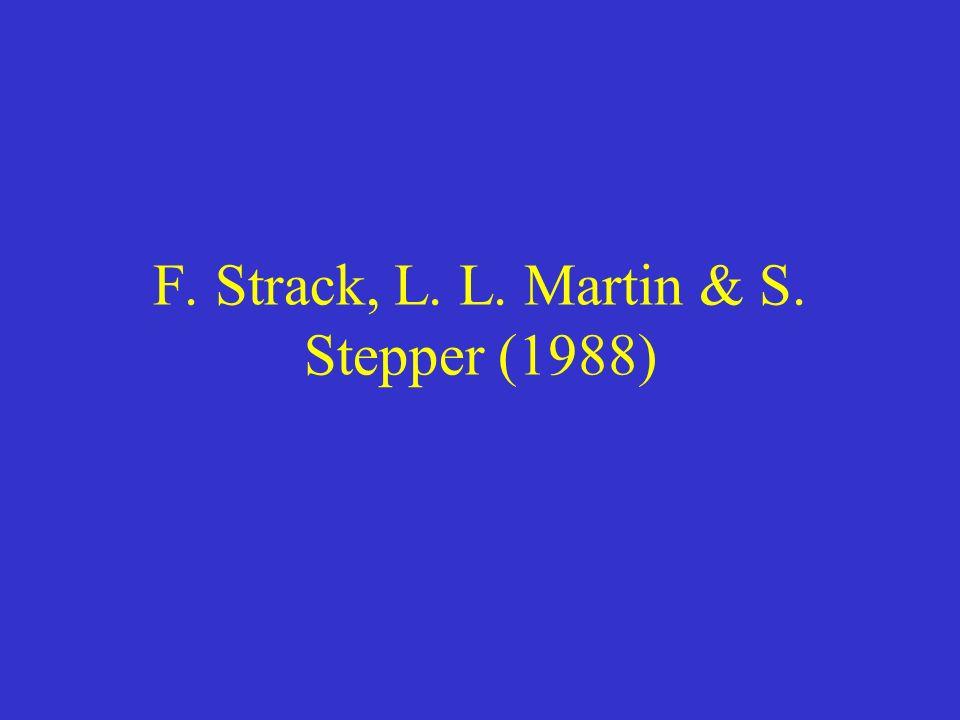 F. Strack, L. L. Martin & S. Stepper (1988)