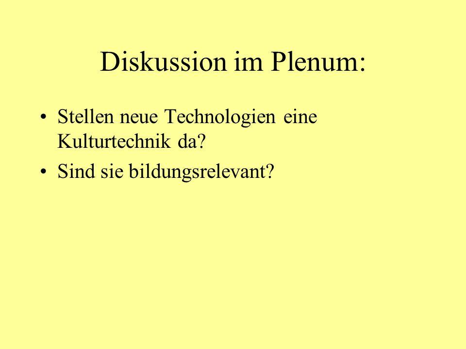 Diskussion im Plenum: Stellen neue Technologien eine Kulturtechnik da