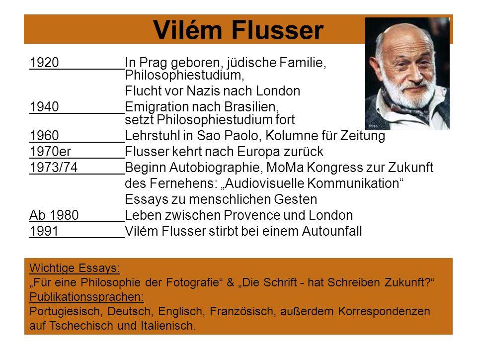 Vilém Flusser 1920 In Prag geboren, jüdische Familie, Philosophiestudium, Flucht vor Nazis nach London.