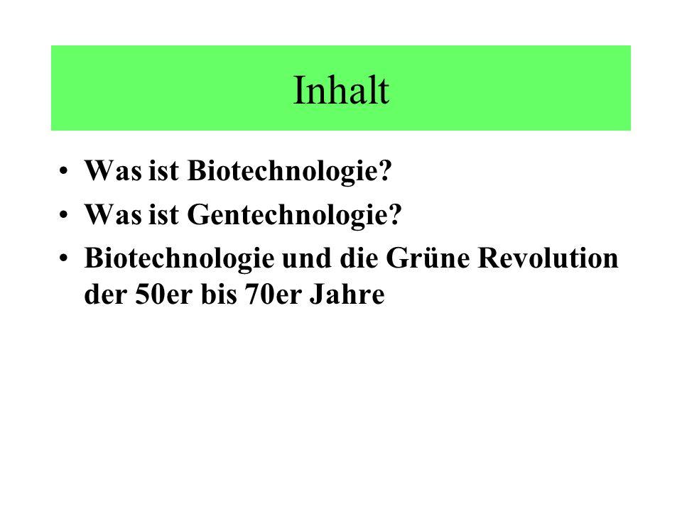 Inhalt Was ist Biotechnologie Was ist Gentechnologie