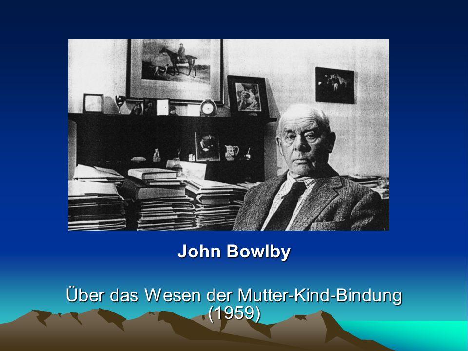 John Bowlby Über das Wesen der Mutter-Kind-Bindung (1959)