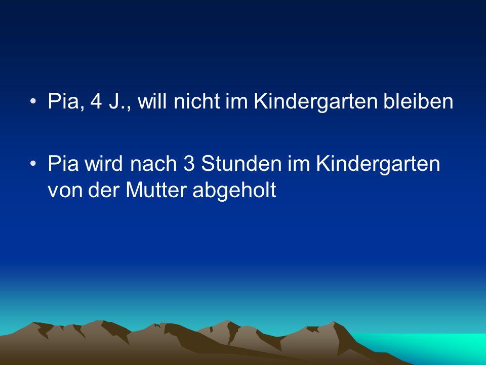 Pia, 4 J., will nicht im Kindergarten bleiben
