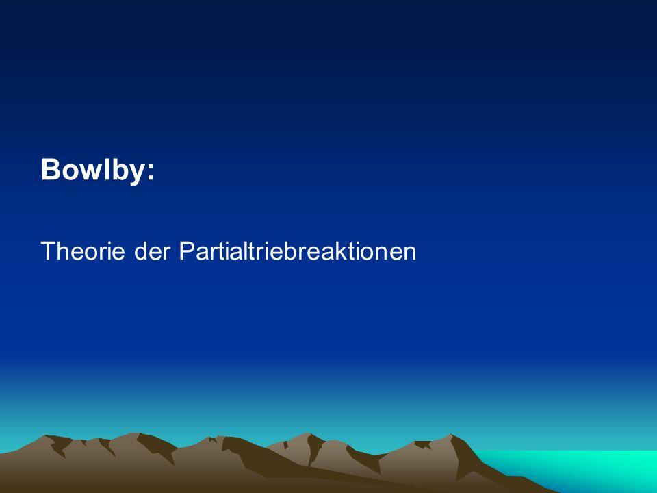 Bowlby: Theorie der Partialtriebreaktionen