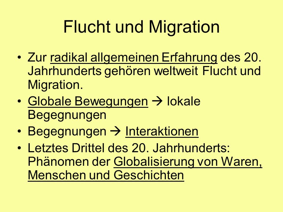 Flucht und Migration Zur radikal allgemeinen Erfahrung des 20. Jahrhunderts gehören weltweit Flucht und Migration.