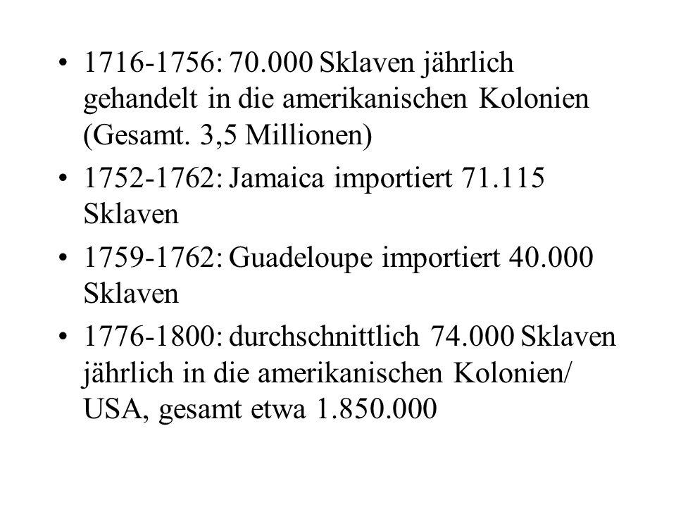 1716-1756: 70.000 Sklaven jährlich gehandelt in die amerikanischen Kolonien (Gesamt. 3,5 Millionen)