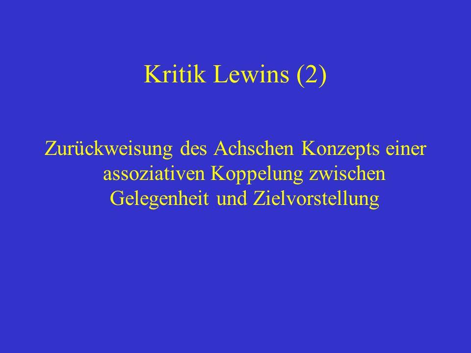 Kritik Lewins (2) Zurückweisung des Achschen Konzepts einer assoziativen Koppelung zwischen Gelegenheit und Zielvorstellung.