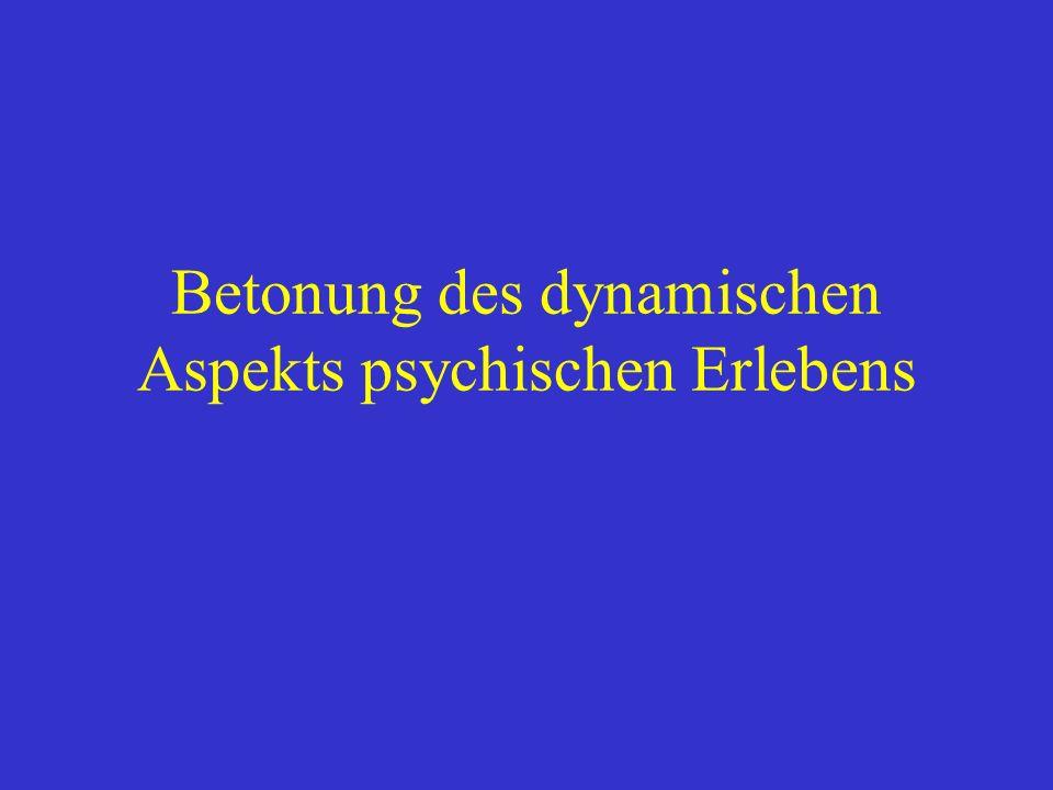 Betonung des dynamischen Aspekts psychischen Erlebens