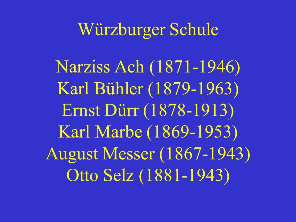 Würzburger Schule Narziss Ach (1871-1946) Karl Bühler (1879-1963) Ernst Dürr (1878-1913) Karl Marbe (1869-1953) August Messer (1867-1943) Otto Selz (1881-1943)