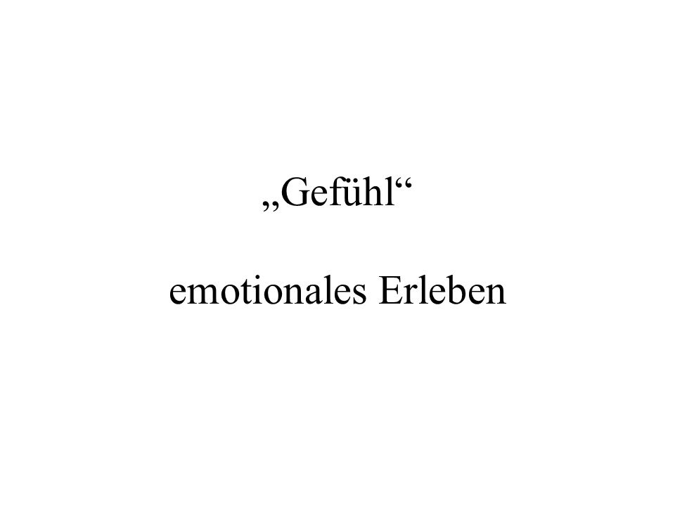 """""""Gefühl emotionales Erleben"""