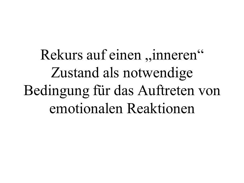 """Rekurs auf einen """"inneren Zustand als notwendige Bedingung für das Auftreten von emotionalen Reaktionen"""
