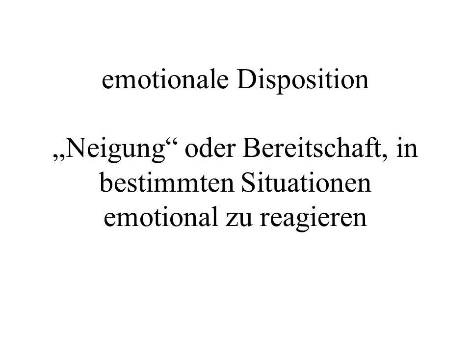 """emotionale Disposition """"Neigung oder Bereitschaft, in bestimmten Situationen emotional zu reagieren"""