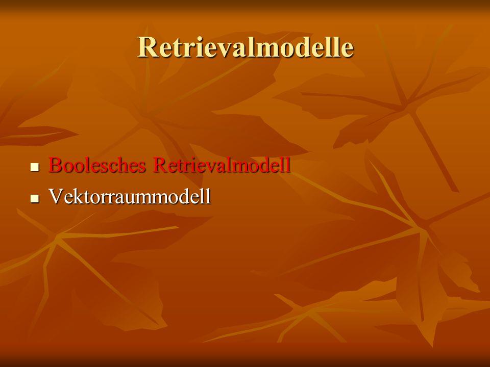 Retrievalmodelle Boolesches Retrievalmodell Vektorraummodell
