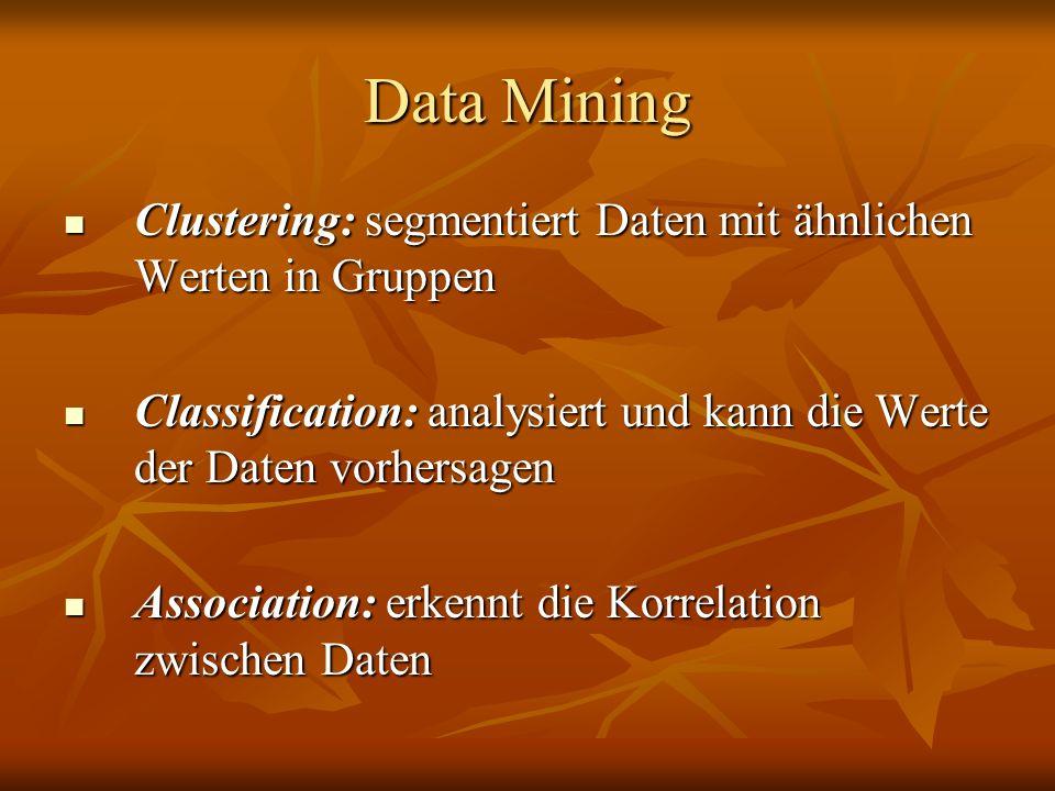 Data Mining Clustering: segmentiert Daten mit ähnlichen Werten in Gruppen. Classification: analysiert und kann die Werte der Daten vorhersagen.