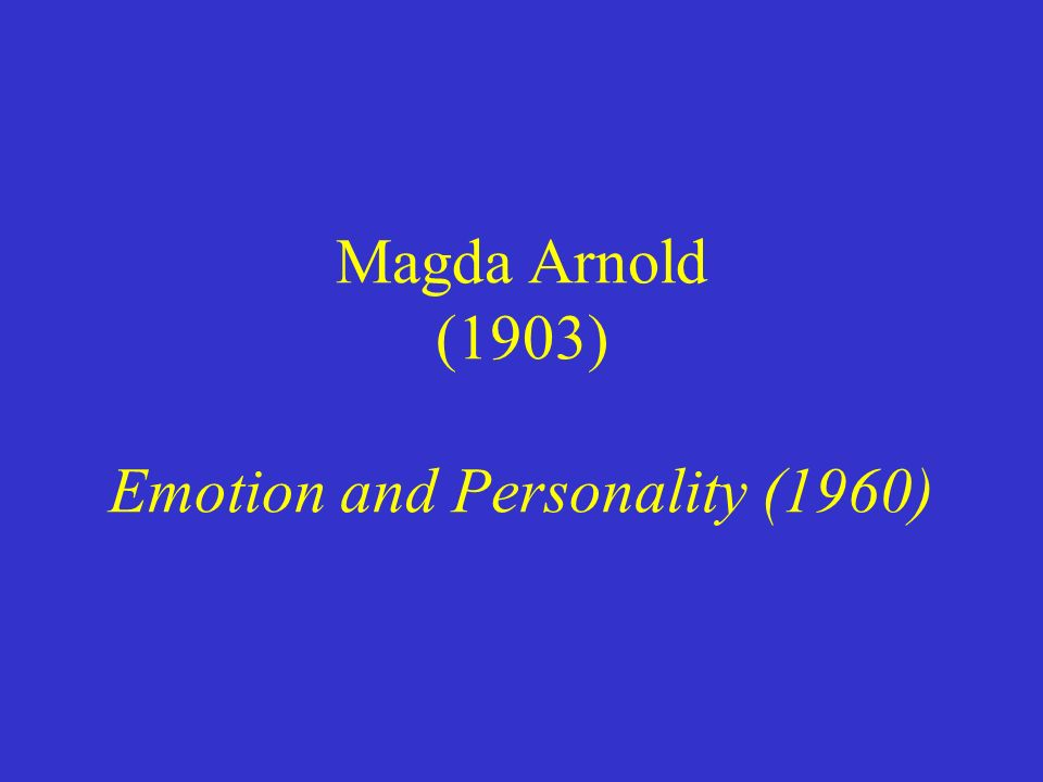 Magda Arnold (1903) Emotion and Personality (1960)