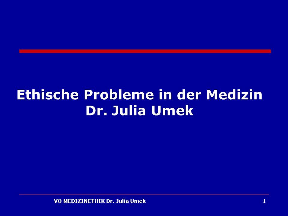 Ethische Probleme in der Medizin Dr. Julia Umek