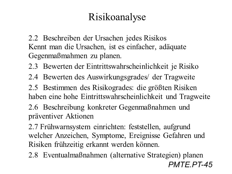 Risikoanalyse 2.2 Beschreiben der Ursachen jedes Risikos Kennt man die Ursachen, ist es einfacher, adäquate Gegenmaßmahmen zu planen.