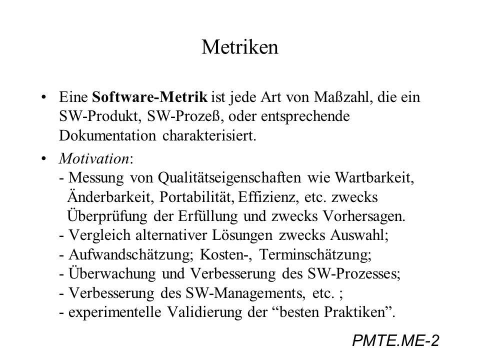Metriken Eine Software-Metrik ist jede Art von Maßzahl, die ein SW-Produkt, SW-Prozeß, oder entsprechende Dokumentation charakterisiert.
