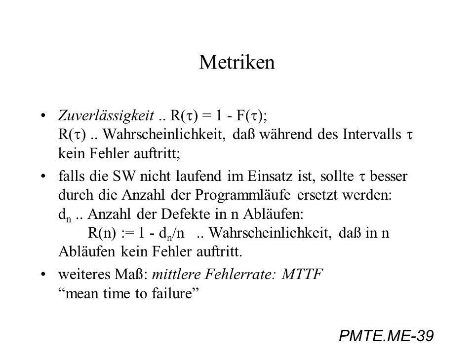 Metriken Zuverlässigkeit .. R(t) = 1 - F(t); R(t) .. Wahrscheinlichkeit, daß während des Intervalls t kein Fehler auftritt;