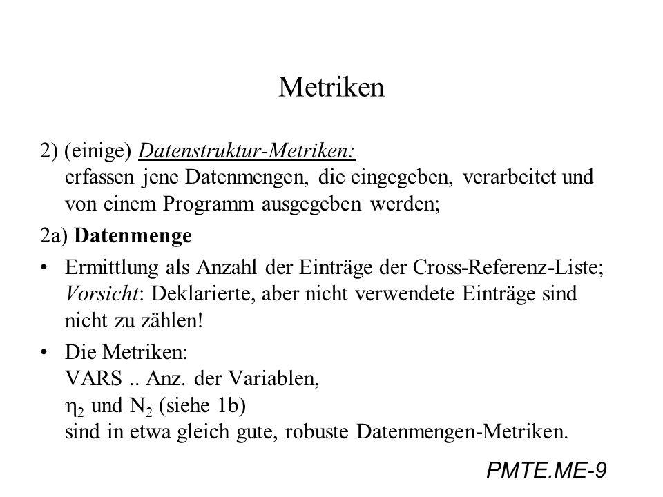Metriken 2) (einige) Datenstruktur-Metriken: erfassen jene Datenmengen, die eingegeben, verarbeitet und von einem Programm ausgegeben werden;