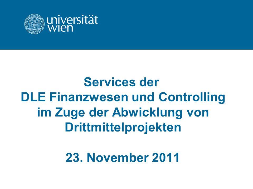 Services der DLE Finanzwesen und Controlling im Zuge der Abwicklung von Drittmittelprojekten 23.