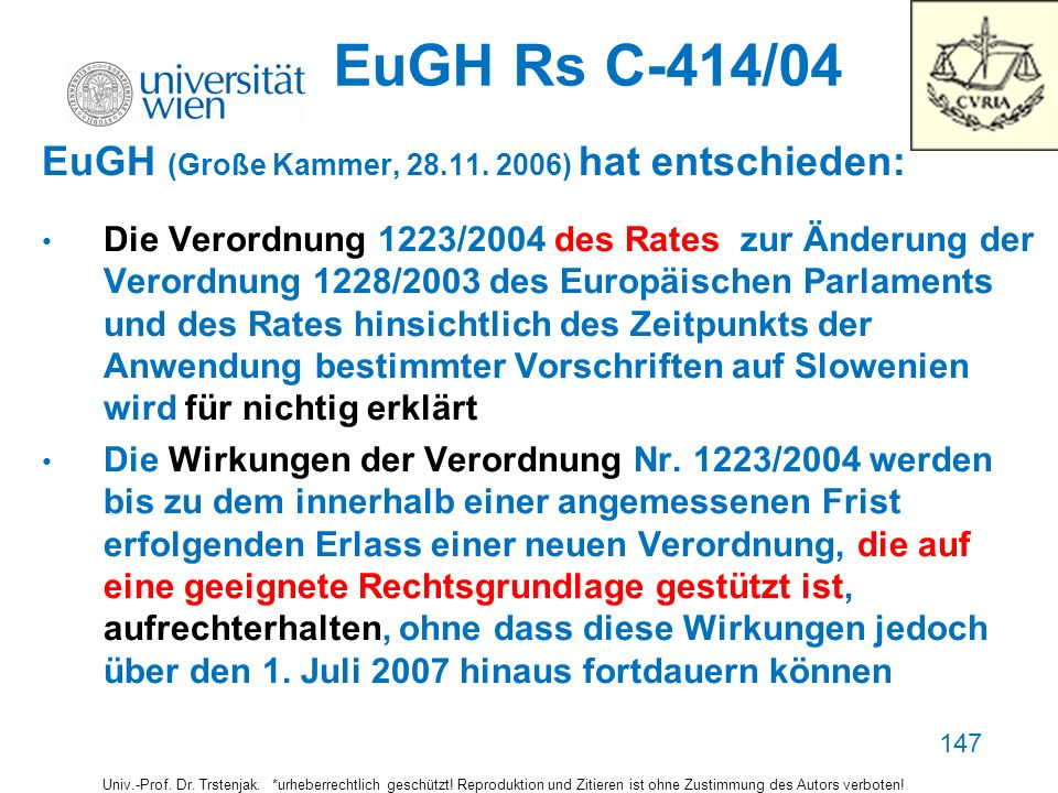 EuGH Rs C-414/04 EuGH (Große Kammer, 28.11. 2006) hat entschieden: