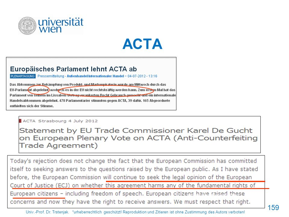 ACTA http://www.europarl.europa.eu/news/de/pressroom/content/20120703IPR48247/html/European-Parliament-rejects-ACTA.