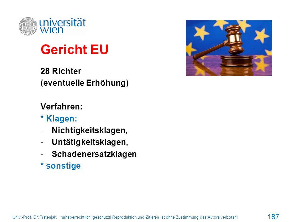 Gericht EU 28 Richter (eventuelle Erhöhung) Verfahren: * Klagen:
