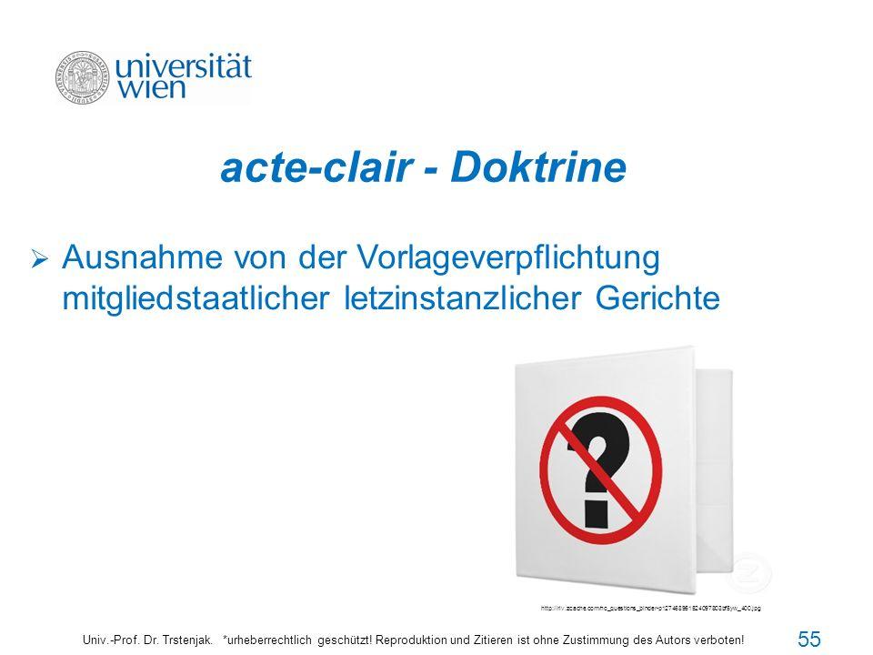 acte-clair - Doktrine Ausnahme von der Vorlageverpflichtung mitgliedstaatlicher letzinstanzlicher Gerichte.