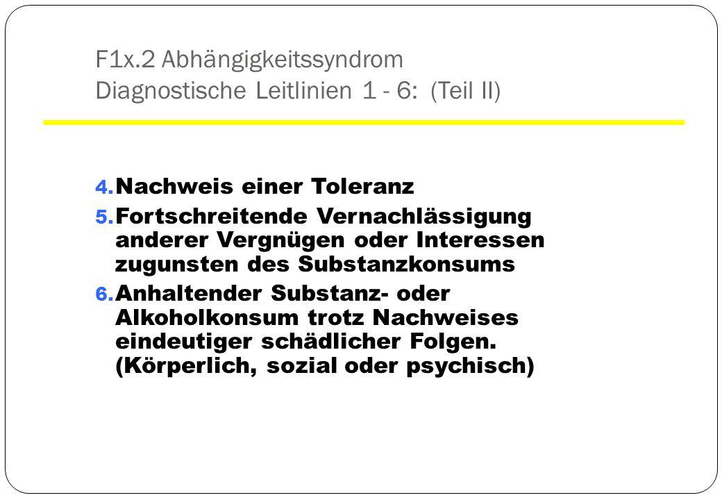 F1x.2 Abhängigkeitssyndrom Diagnostische Leitlinien 1 - 6: (Teil II)