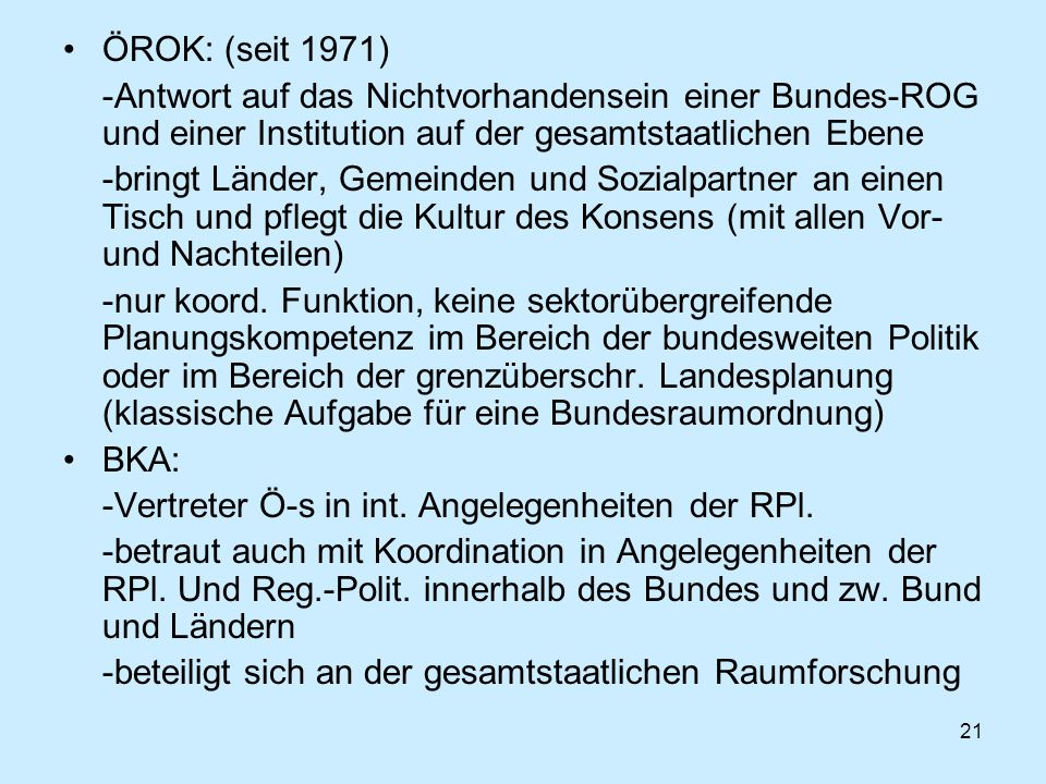 ÖROK: (seit 1971) -Antwort auf das Nichtvorhandensein einer Bundes-ROG und einer Institution auf der gesamtstaatlichen Ebene.