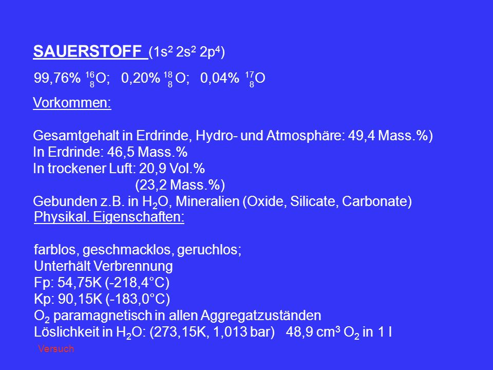 SAUERSTOFF (1s2 2s2 2p4) 99,76% O; 0,20% O; 0,04% O Vorkommen: