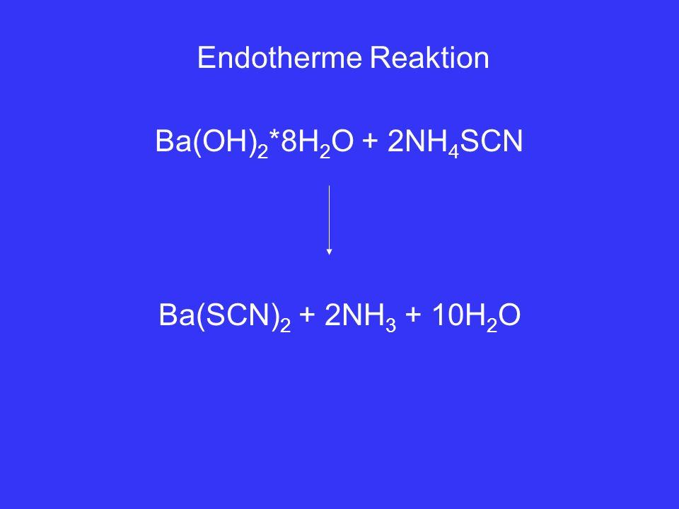 Endotherme Reaktion Ba(OH)2*8H2O + 2NH4SCN Ba(SCN)2 + 2NH3 + 10H2O