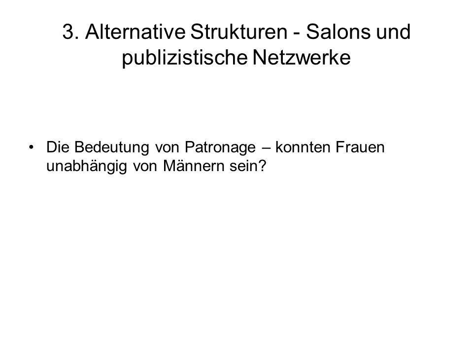 3. Alternative Strukturen - Salons und publizistische Netzwerke