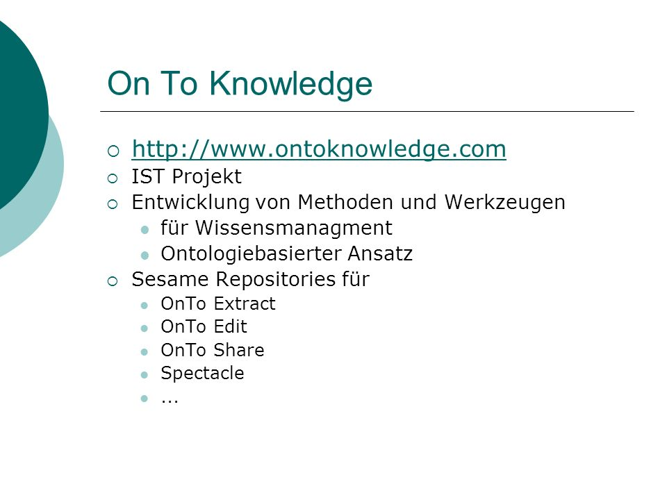 On To Knowledge http://www.ontoknowledge.com IST Projekt