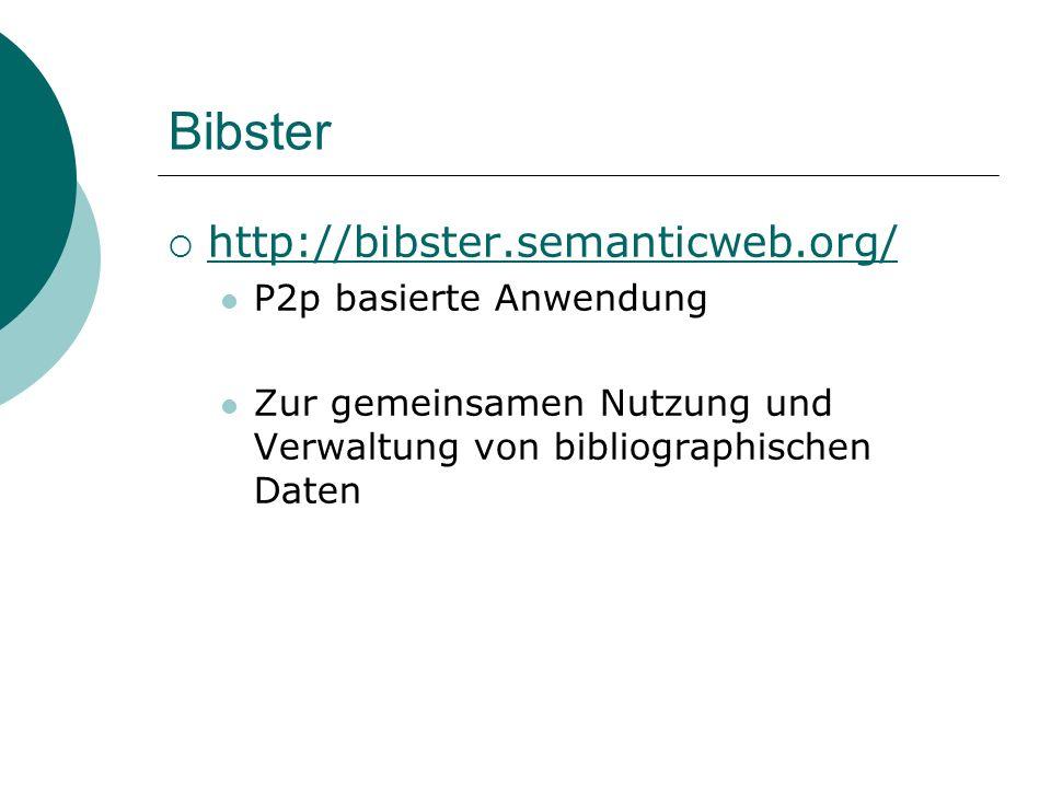 Bibster http://bibster.semanticweb.org/ P2p basierte Anwendung