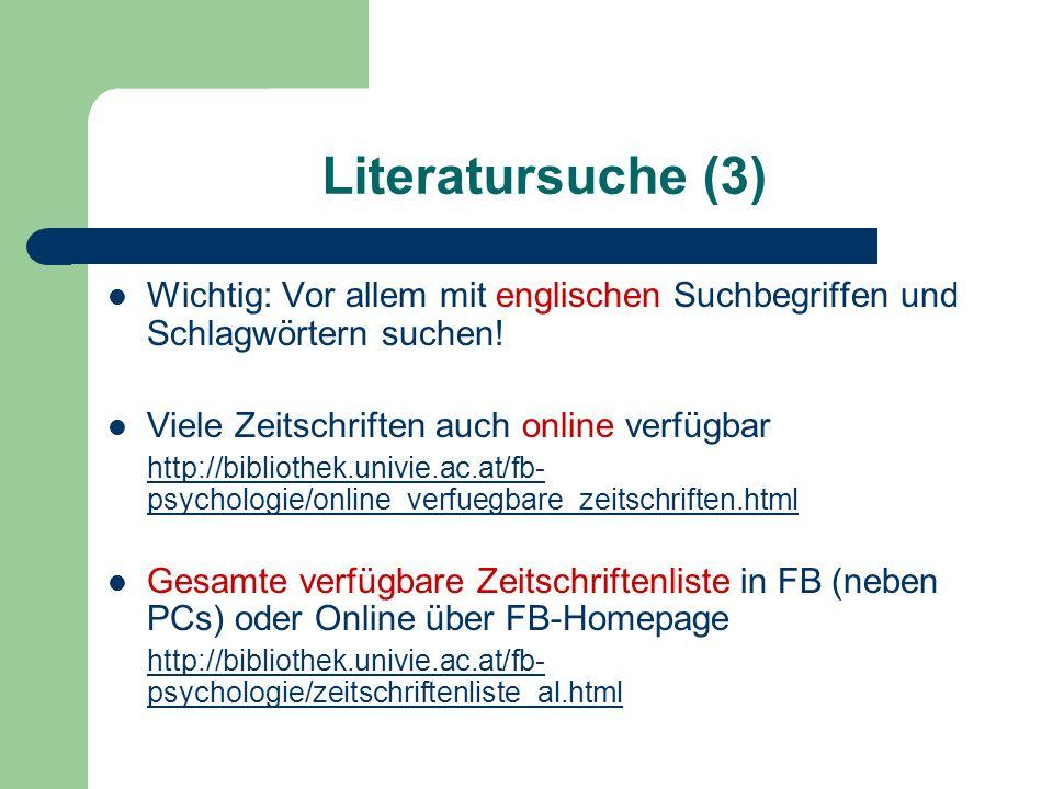 Literatursuche (3) Wichtig: Vor allem mit englischen Suchbegriffen und Schlagwörtern suchen! Viele Zeitschriften auch online verfügbar.