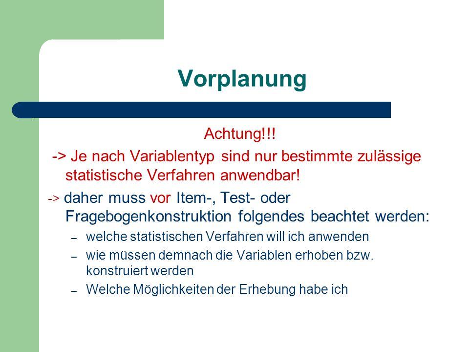 Vorplanung Achtung!!! -> Je nach Variablentyp sind nur bestimmte zulässige statistische Verfahren anwendbar!