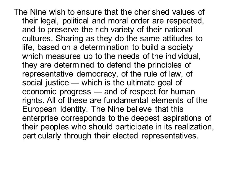 The Nine wish to ensure that the cherished values of their legal, political and moral order are respected, and to preserve the rich variety of their national cultures.