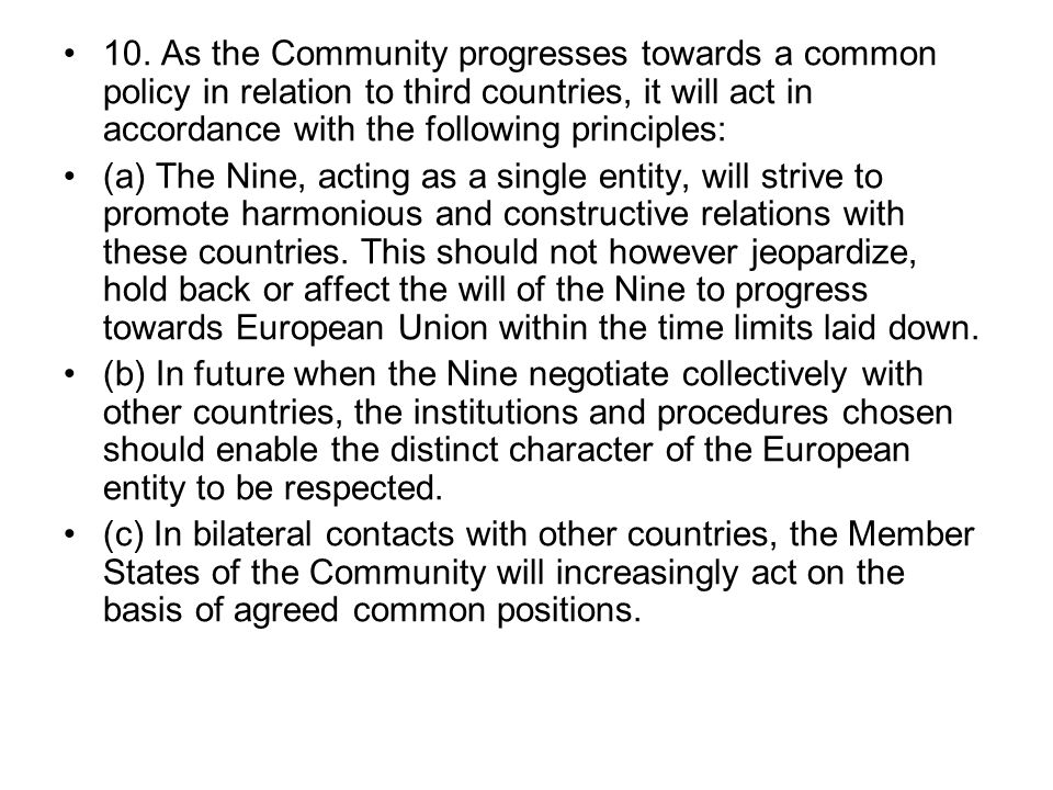 10. As the Community progresses towards a common policy in relation to third countries, it will act in accordance with the following principles: