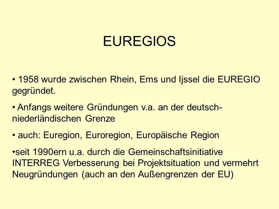 EUREGIOS 1958 wurde zwischen Rhein, Ems und Ijssel die EUREGIO gegründet. Anfangs weitere Gründungen v.a. an der deutsch- niederländischen Grenze.